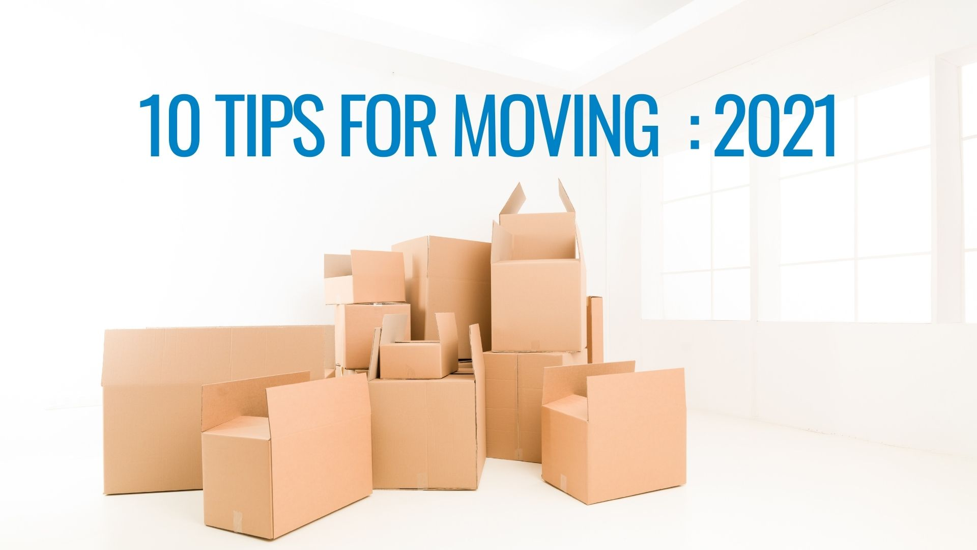10 Tips for Moving : 2021